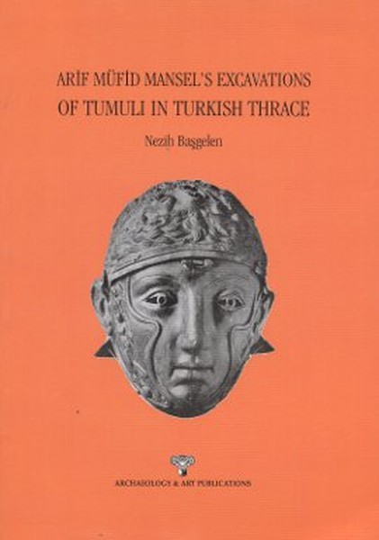 Arif Müfid Mansel's Excavations Of Tumuli in Turkish Thrace